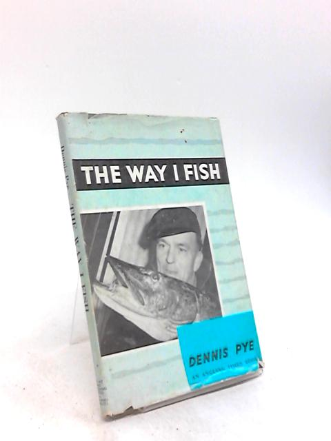 The Way I Fish by Dennis Pye