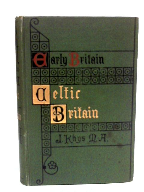 Early Britain: Celtic Britain by J Rhys