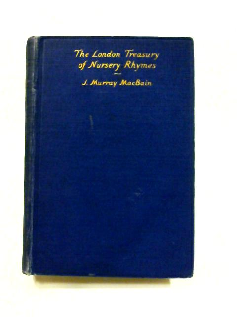The London Treasury of Nursery Rhymes by J. Murray MacBain