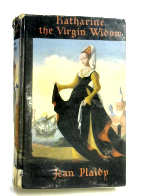 Katherine - The Virgin Widow by Jean Plaidy