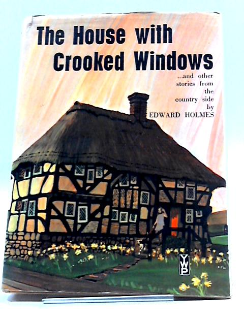 The House With Crooked Windows And Other Stories of The Countryside by Edward Holmes