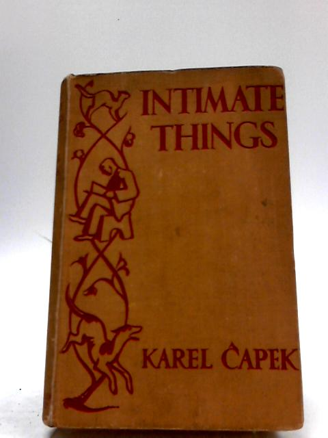 Intimate Things by Karel Capek; translated by Dora Round