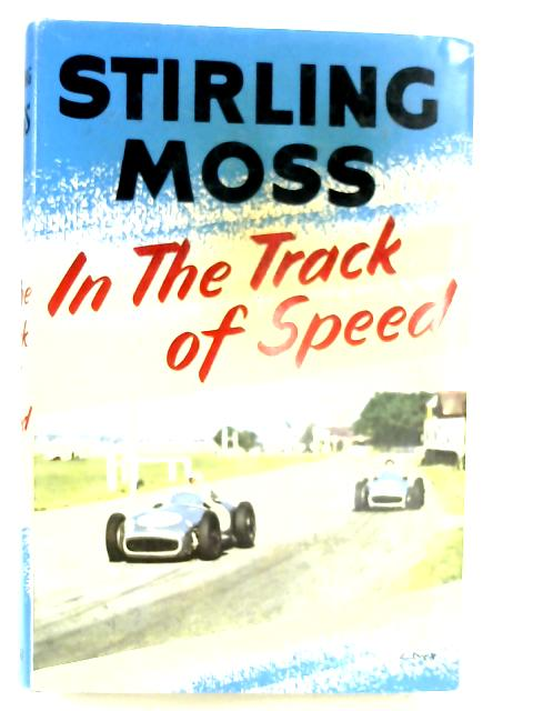 In The Track of Speed by Stirling Moss