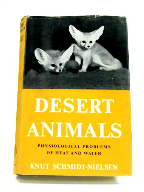 Desert Animals: Physiological Problems of Heat and Water By K.Schmidt-Nielsen