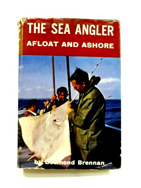 Sea Angler Afloat and Ashore by Desmond Brennan