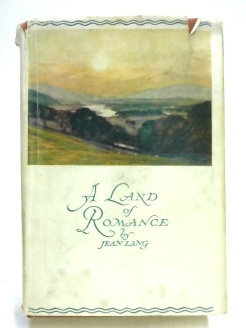 A Land of Romance, The Border : Its History and Legend By Jean L Lang