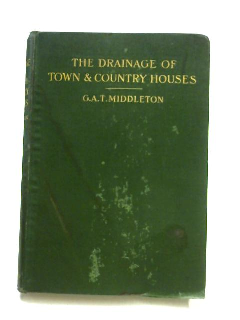 The Drainage of Town & Country Houses By G.A.T. Middleton