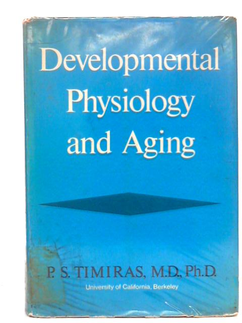 Developmental Physiology and Aging By Timiras, P S