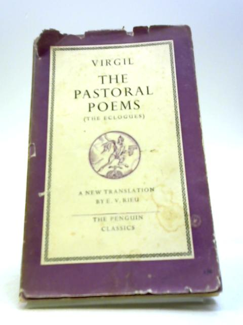 The Pastoral Poems a Translation of the Eclogues by Virgil