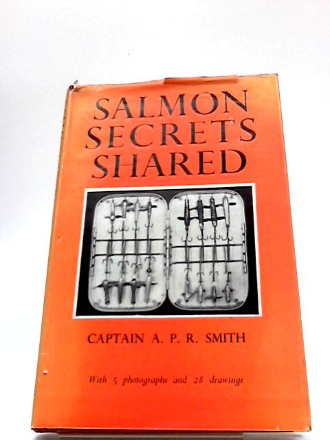 Salmon Secrets Shared. by Captain. A.P.R. Smith