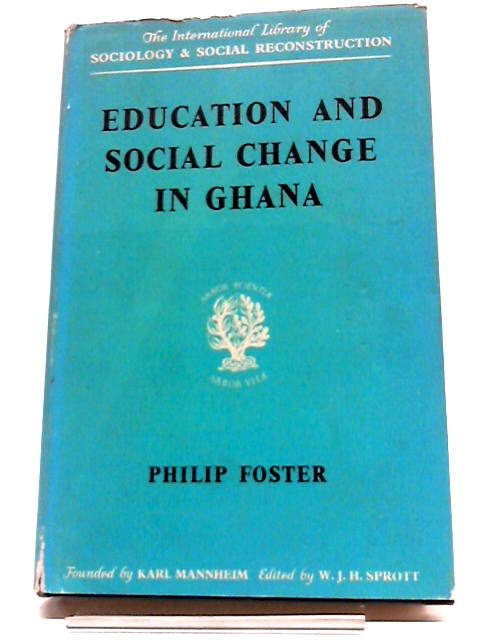 Education and Social Change in Ghana by Foster, P