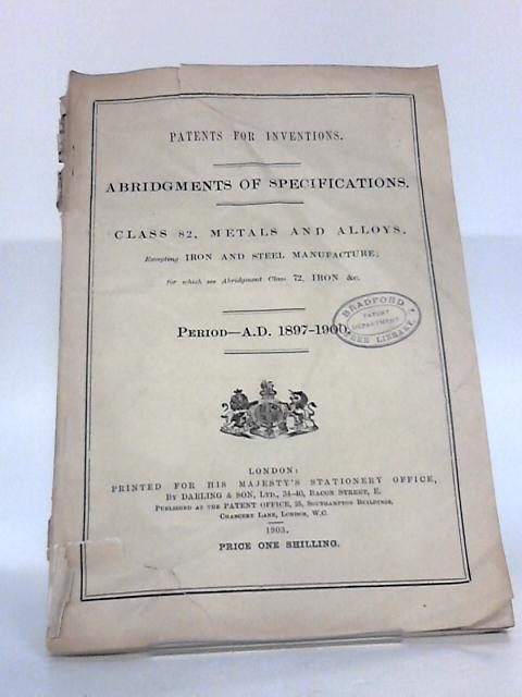 Patents For Inventions - Abridgements To Specifications - Class 82 Metals & Alloys Period AD 1897-1900 By Unknown