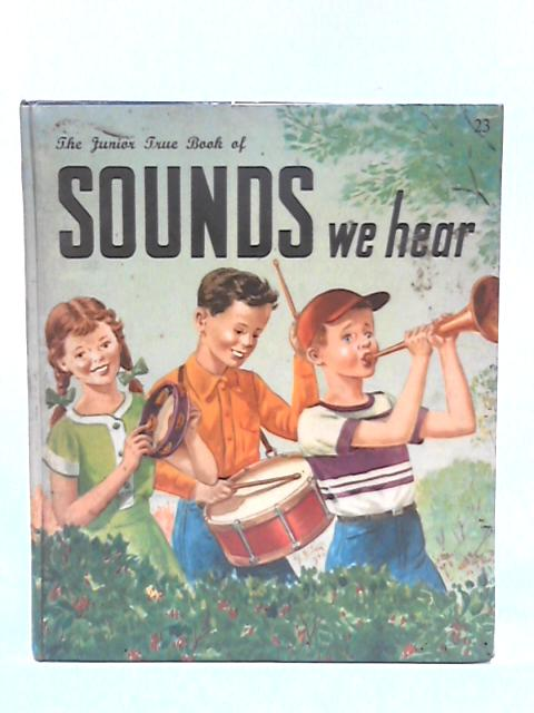 The Junior True Book of Sounds We Hear by Illa Podendorf