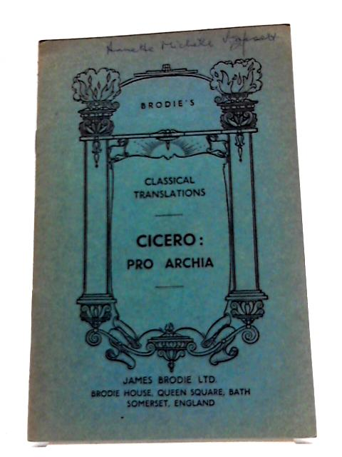 Pro Archia - A literal translation. (Brodie's classical translations) by Cicero