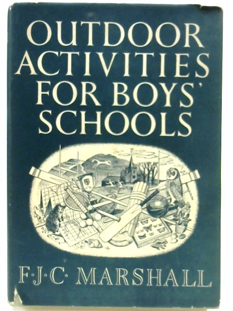 Outdoor Activities for Boys' Schools by F.J.C. Marshall