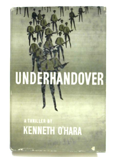 Underhandover by Kenneth O'Hara