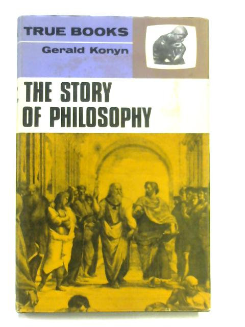 The Story of Philosophy (True books) By Gerald Konyn