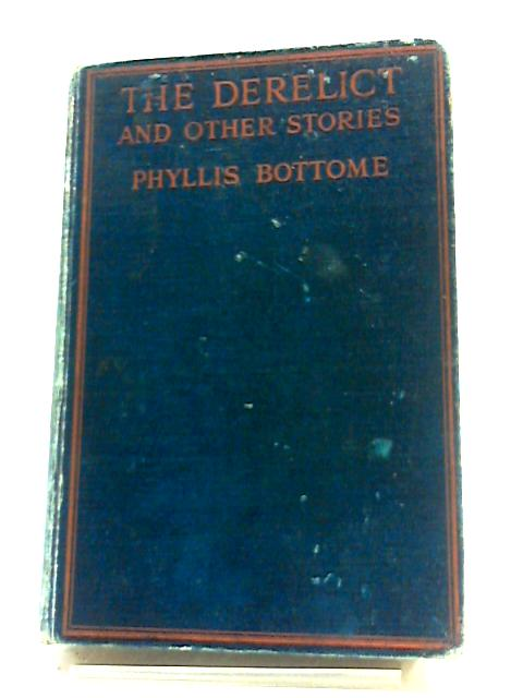 The Derelict, And Other Stories by Phyllis Bottome