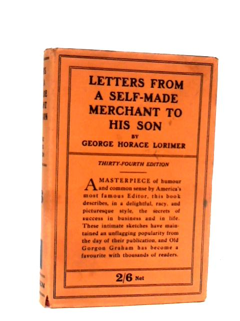 Letters From A Self-made Merchant To His Son, being etc etc. by George Horace Lorimer