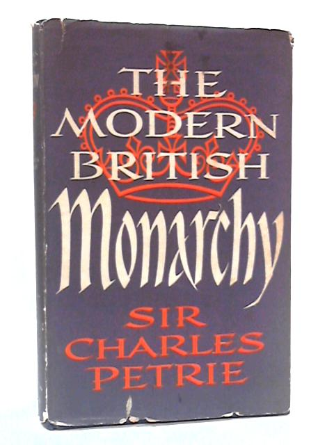 The Modern British Monarchy by Petrie, Charles