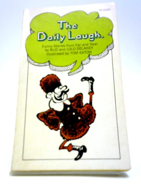 The daily laugh;: Funny stories from far and near By Delaney, Bud