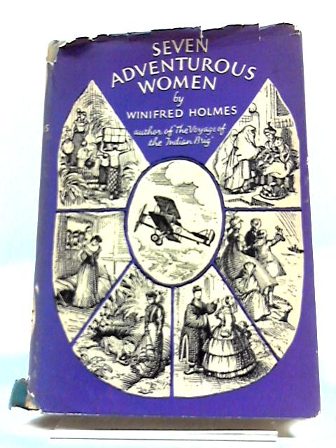 Seven Adventurous Women ... Illustrated by J. S. Goodall by Winifred Holmes