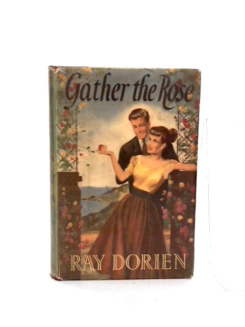 Gather The Rose by Ray Dorien