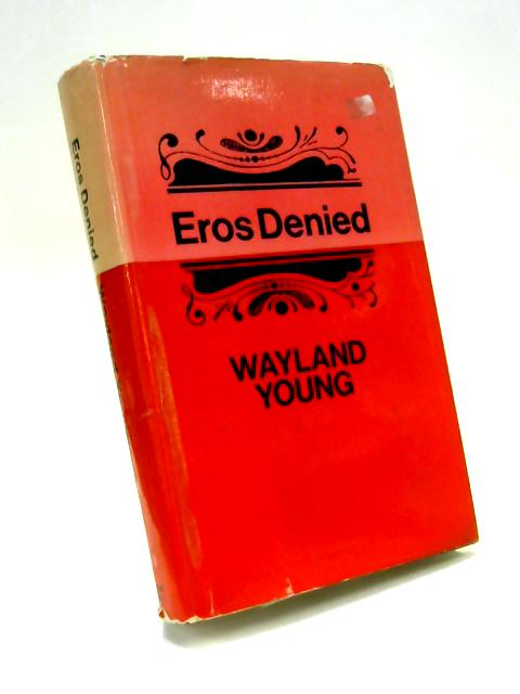 Studies in Exclusion I: Eros Denied. by Wayland Young