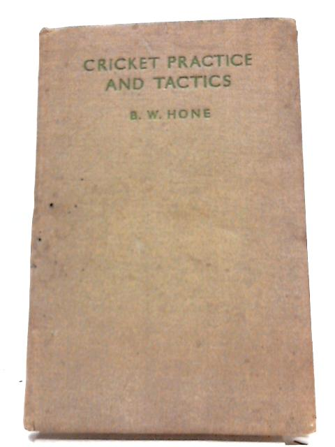 Cricket Practice And Tactics. by B. W. Hone