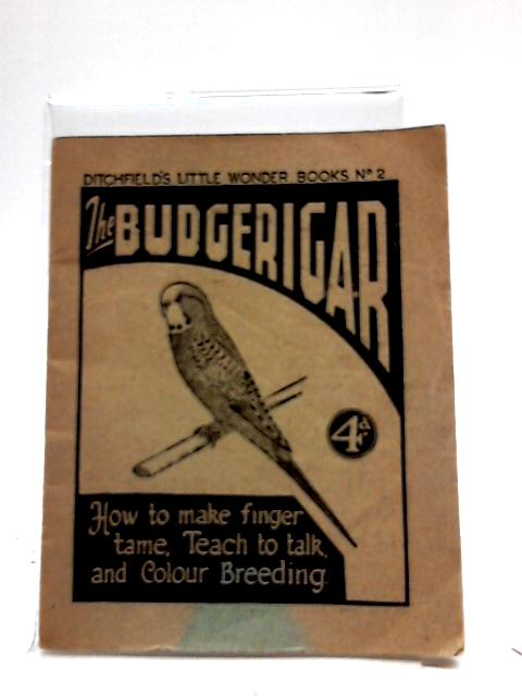 Budgerigar Breeding and talking. Ditchfield's Little Wonder Book No. 2. By Anon