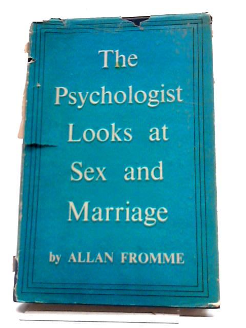 The Psychologist Looks At Sex And Marriage By Allan Fromme