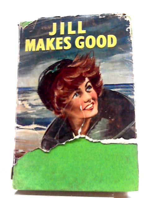 Jill Makes Good by Elizabeth Tugwell