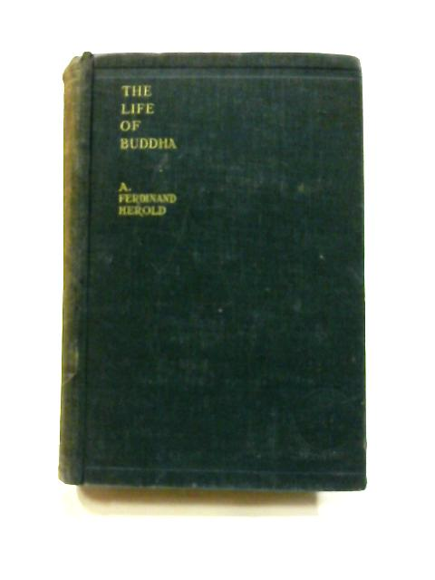 The Life of Buddha: According to the Legends of Ancient India by A. Ferdinand Herold