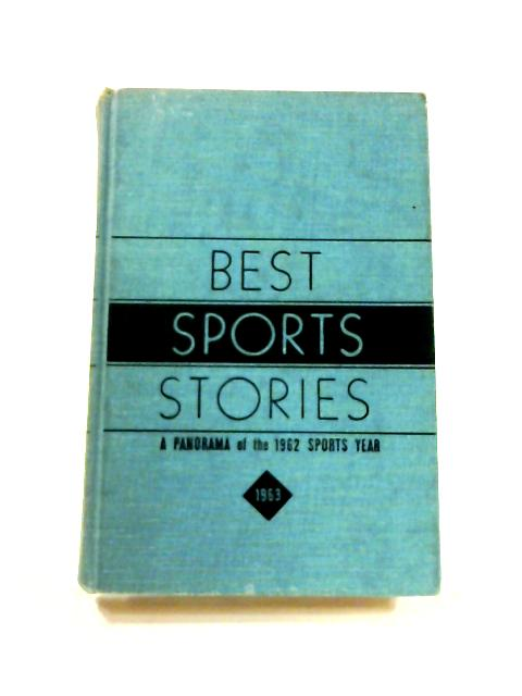 Best Sports Stories:A Panorama of the 1962 Sports Year By Anon