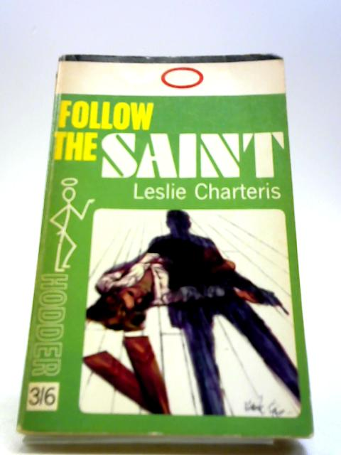 Follow the Saint by Charteris, Leslie