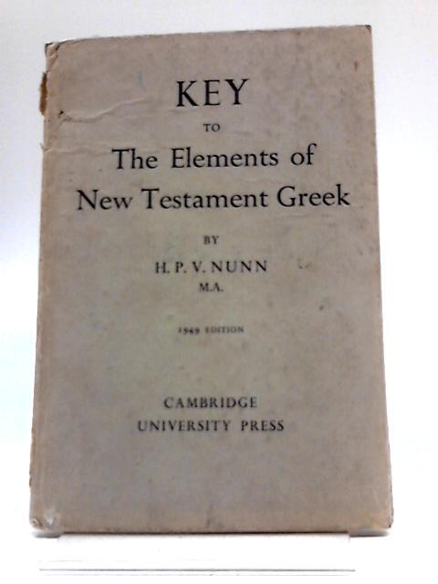 Key To The Elements of New Testament Greek by Rev H P V. Nunn