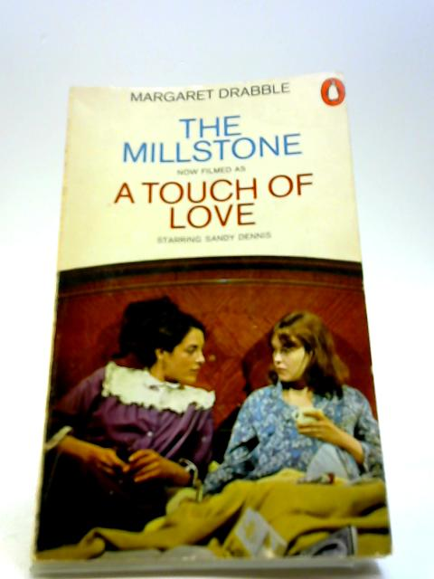 The Millstone (Now filmed as - A Touch Of Love) by Margaret Drabble