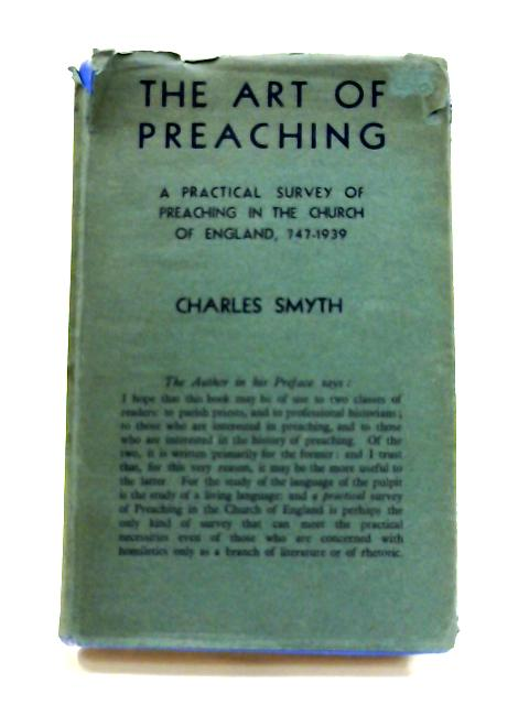 The Art of Preaching: A practical survey of preaching in the Church of England, 747-1939 by Charles Hugh Egerton Smyth