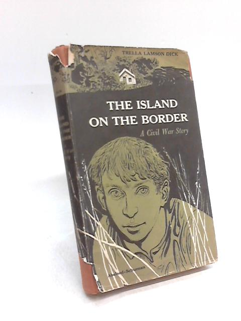 The Island on The Border: A Civil War Story by Trella Lamson Dick