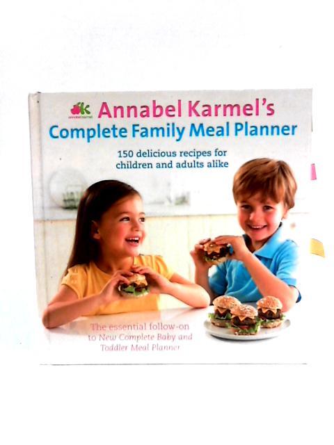 Annabel Karmel's Complete Family Meal Planner by Karmel, Annabel