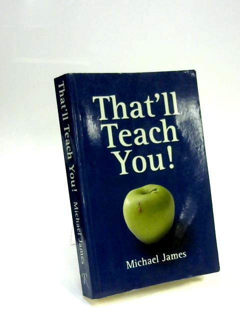 That'll Teach You! by Michael James