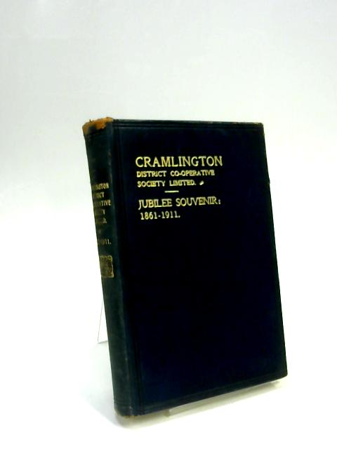 A Short History of the Cramlington District Co-Operative Society Limited : 1861-1911 - [Cramlington District Co-Operative Society Limited Jubilee Souvenir 1861-1911] by W. Simpson