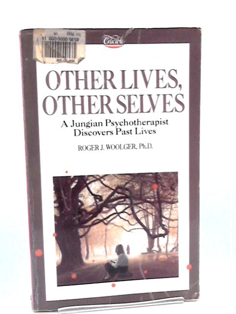 Other Lives, Other Selves: A Jungian Psychotherapist Discovers Past Lives by Woolger, Roger J.