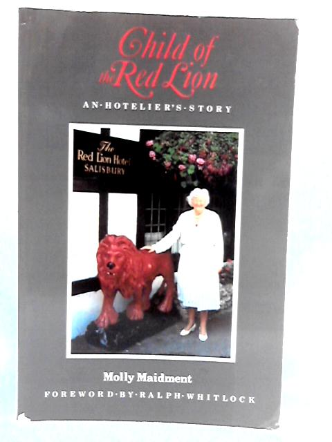 """Child of the """"Red Lion"""": An Hotelier's Story by Maidment, Molly"""