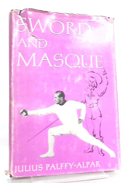 Sword and Masque by Julius Palffy-Alpar
