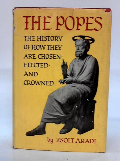 The Popes;: The history of how they are chosen, elected, and crowned by Aradi, Zsolt