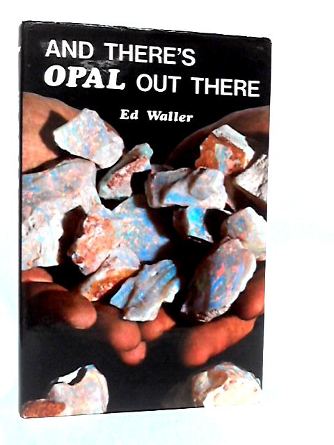 And There`s Opal Out There. by Waller, Ed