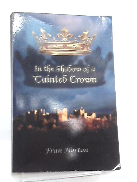 In the Shadow of a Tainted Crown by Fran Norton