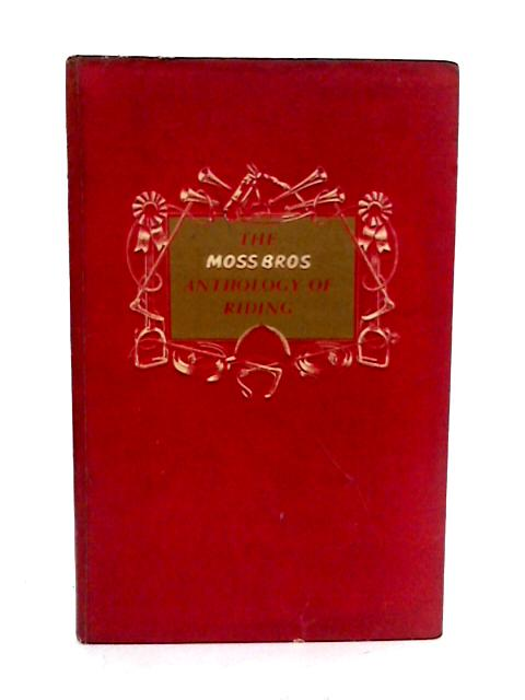 The Moss Bros Anthology Of Riding. by Hinton Phyllis.