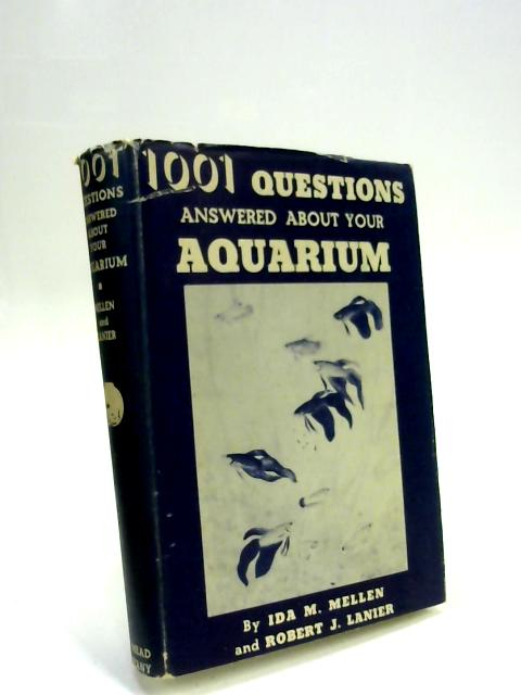 1001 Questions Answered about Your Aquarium: Toy Fishes-Fresh, Brankish and Salt water also your garden pool and terrarium. by Ida M Mellen